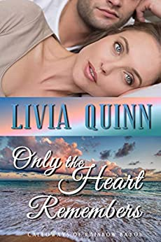 Only the Heart Remembers: A small town romantic suspense (Calloways of Rainbow Bayou Book 3) by [Quinn, Livia]