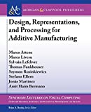 Design, Representations, and Processing for Additive Manufacturing (Synthesis Lectures on Visual Computing: Computer Graphics, Animation, Computational Photography, and Imaging)