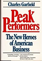 Peak Performers: The New Heroes of American Business