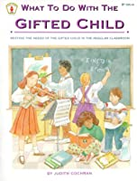 What to Do With the Gifted Child: Meeting the Needs of the Gifted Child in the Regular Classroom (Kids' Stuff)