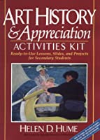 Art History & Appreciation Activities Kit: Ready-To-Use Lessons, Slides, and Projects for Secondary Students/Book and Slides