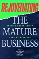 Rejuvenating the Mature Business: The Competitive Challenge