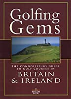 Golfing Gems: The Connoisseurs Guide to Golf Courses in Britain & Ireland