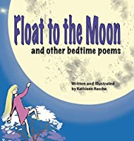Float to the Moon: And Other Bedtime Poems