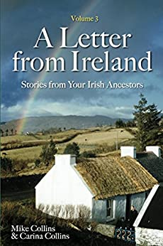 A Letter from Ireland Volume 3: Stories from Your Irish Ancestors by [Collins, Mike, Collins, Carina]