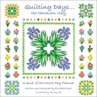 Quilting Days The Hawaiian Way: A Quilt of the Month Day Planner