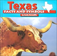 Texas Facts and Symbols (Mcauliffe, Emily. States and Their Symbols.)