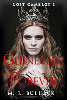 Guinevere Forever (Lost Camelot Book 1) by [Bullock, M.L.]