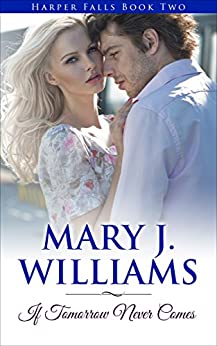 If Tomorrow Never Comes (Harper Falls Book 2) by [Williams, Mary J.]