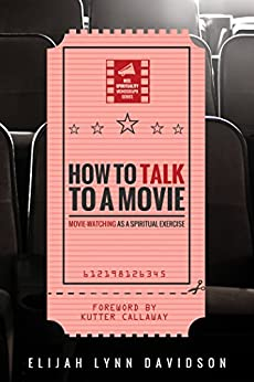 How to Talk to a Movie: Movie-Watching as a Spiritual Exercise (Reel Spirituality Monograph Series Book 0) by [Davidson, Elijah Lynn]