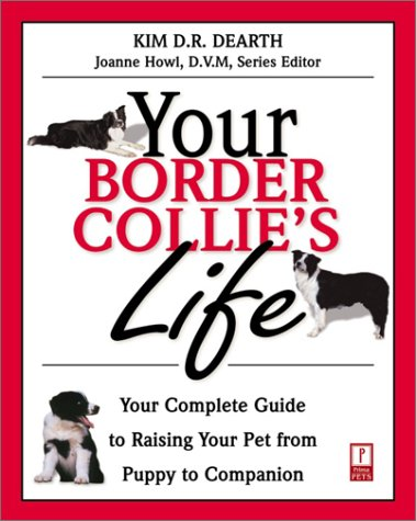 Your Border Collie's Life: Your Complete Guide to Raising Your Pet from Puppy to Companion (Your Pet's Life)