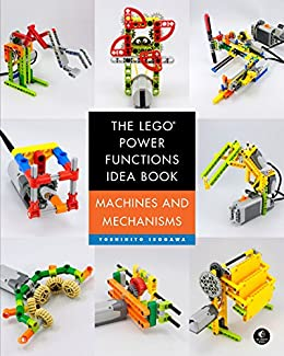 The LEGO Power Functions Idea Book, Volume 1: Machines and Mechanisms by [Isogawa, Yoshihito]