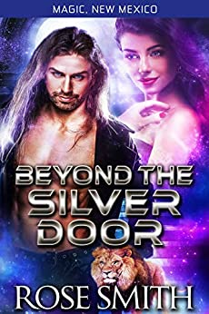 Beyond the Silver Door: Magic New Mexico Alphas of Red Fire Pride Book 2 by [Smith, Rose]