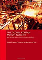 The Global Korean Motor Industry: The Hyundai Motor Company's Global Strategy (Routledge Advances in Korean Studies)