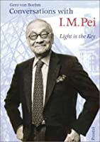 Conversations With I. M. Pei: Light Is the Key (Architecture S.)