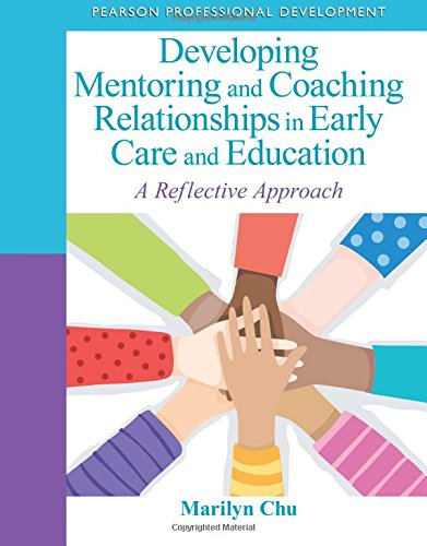 Download Developing Mentoring and Coaching Relationships in Early Care and Education: A Reflective Approach (Practical Resources in ECE) 0132658232