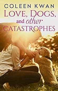 Love, Dogs And Other Catastrophes by [Kwan, Coleen]