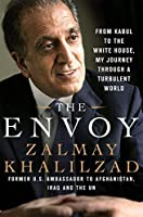The Envoy: From Kabul to the White House, My Journey Through a Turbulent World by Zalmay Khalilzad(2016-03-22)