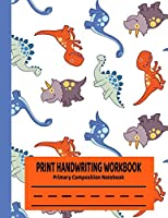 Print Handwriting Workbook Primary Composition Notebook: Dinosaur Notebook with Dotted Lined Sheets for K-3 Students