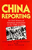 China Reporting: An Oral History of American Journalism in the 1930's and 1940's