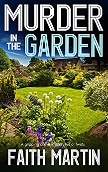 MURDER IN THE GARDEN a gripping crime mystery full of twists by [MARTIN, FAITH]