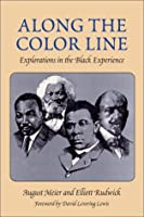 Along the Color Line: Explorations in the Black Experience (Blacks in the New World)