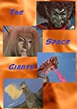 The Space Giants - Mightier than Godzilla or Ultraman