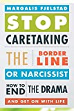 Stop Caretaking the Borderline or Narcissist: How to End the Drama and Get On with Life 画像