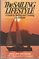 The Sailing Lifestyle: A Guide to Sailing and Cruising for Pleasure