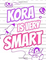 Kora Is Very Smart: Primary Writing Tablet for Kids Learning to Write, Personalized Book With Child's Name for Girls, 65 Sheets of Practice Paper, 1in Ruling, Preschool, Kindergarten, 1st Grade