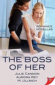 The Boss of Her: Office Romance Novellas by [Cannon, Julie, Rey, Aurora, Ullrich, M.]