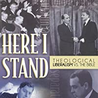 Here I Stand: Theological Liberalism vs. the Bible