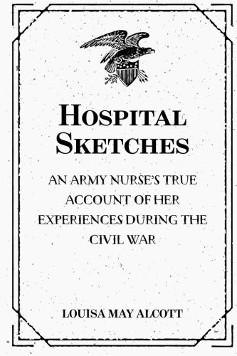 Download Hospital Sketches: An Army Nurse's True Account of Her Experiences During the Civil War 151955057X