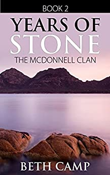 Years of Stone: Book 2 of the McDonnell Clan by [Camp, Beth]