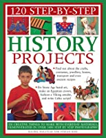 120 Step-by-Step History Projects: 120 Practical Things to Make with Everyday Materials, Demonostrated Step by Step in Over 1400 Photographs! (120 Step By Step)