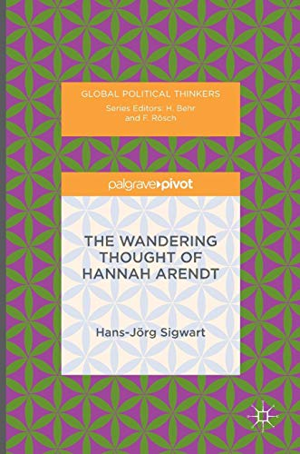 Download The Wandering Thought of Hannah Arendt (Global Political Thinkers) 1137482141