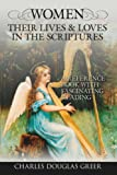 Women, Their Lives & Loves, in the Scriptures: A Reference Book With Fascinating Reading