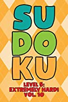 Sudoku Level 5: Extremely Hard! Vol. 10: Play 9x9 Grid Sudoku Extremely Hard Level 5 Volume 1-40 Play Them All Become A Sudoku Expert On The Road Paper Logic Games Become Smarter Numbers Math Puzzle Genius All Ages Boys and Girls Kids to Adult Gifts