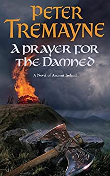 A Prayer for the Damned (Sister Fidelma Mysteries Book 17): A twisty Celtic mystery filled with treachery and bloodshed by [Tremayne, Peter]