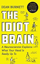 The Idiot Brain: A Neuroscientist Explains What Your Head is Really Up To (English Edition)