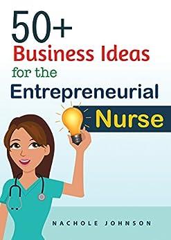 50+ Business Ideas for the Entrepreneurial Nurse by [Johnson, Nachole]