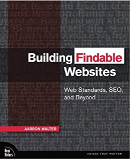 [Walter, Aarron]のBuilding Findable Websites: Web Standards, SEO, and Beyond (Voices That Matter)