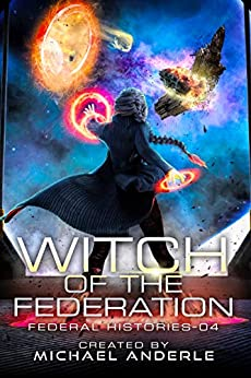 Witch Of The Federation IV (Federal Histories Book 4) by [Anderle, Michael]