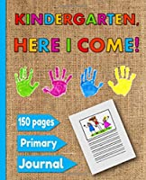 Primary Journal: Kindergarten, Here I Come, Composition Book Draw Top Lines Bottom Unruled Top 0.5 inch Ruled Dotted Midline Creative Story Tablet Lined Journal Notebook For Kindergarten K-2 150 pages 7.5in x 9.25in Soft Cover (Primary Journal Composition Books for Kindergarten K-2)