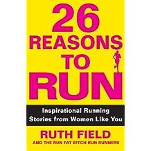 26 Reasons to Run: Inspirational Running Stories from Women Like You
