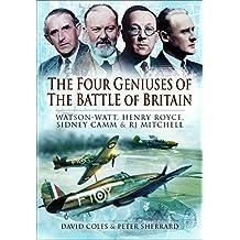 The Four Geniuses of the Battle of Britain: Watson-Watt, Henry Royce, Sydney Camm & RJ Mitchell