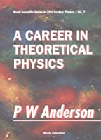 A Career in Theoretical Physics (World Scientific Series in 20th Century Physics)