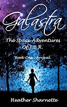 Galastra: The Space Adventures of J.B.R. (Book One: Arrival 1) by [Sharnette, Heather]