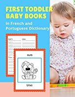 First Toddler Baby Books in French and Portuguese Dictionary: Basic animals vocabulary builder learning word cards bilingual Français Portugais languages workbooks to practice easy readers flashcards games and colors picture book for childrens age 2 - 5. (FrançaisPortugais)