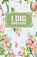 I Dig Dinosaurs: Gift Lined Journal Notebook To Write In